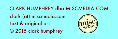 Text and original art © 2015 Clark Humphrey, d.b.a. MISCMEDIA.com; clark (at) miscmedia.com.