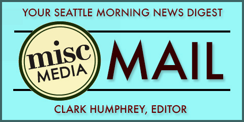 MISCmedia MAIL by Clark Humphrey — your Seattle morning news roundup